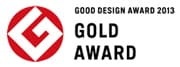 GOOD DESIGN AWARD 2013 GOLD AWARD